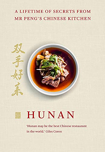 Hunan: A Lifetime of Secrets from Mr Peng's Chinese Kitchen: Qin Xie, Peng, Mr
