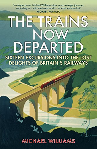 9781848094352: The Trains Now Departed: Sixteen Excursions into the Lost Delights of Britain's Railways