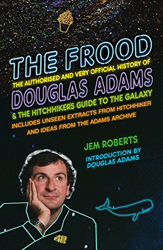 9781848094383: The Frood: The Authorised and Very Official History of Douglas Adams & the Hitchhiker's Guide to the Galaxy