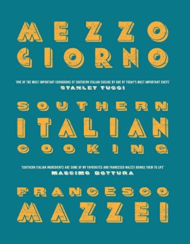 Mezzogiorno: Francesco Mazzei Recipes from Southern Italy: Mazzei, Francesco