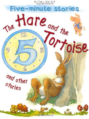 Five-minute Stories The Hare and the Tortoise: Miles Kelly
