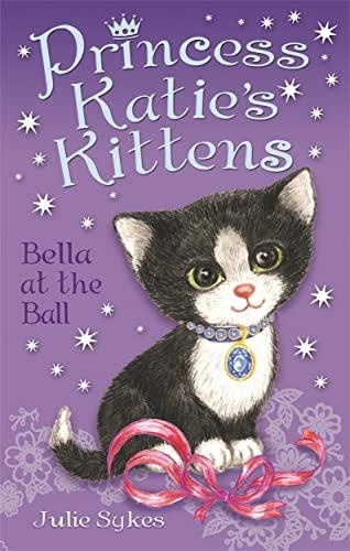 9781848122390: Bella at the Ball (Princess Katie's Kittens)