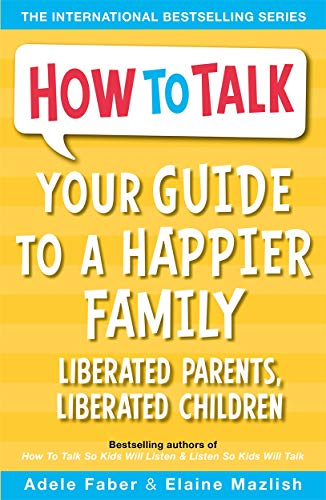 9781848123786: Your Guide to a Happier Family: Liberated Parents, Liberated Children (How To Talk)