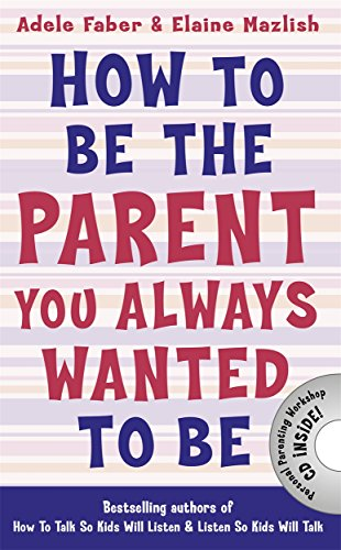9781848124059: How to Be the Parent You Always Wanted to Be (How To Talk)