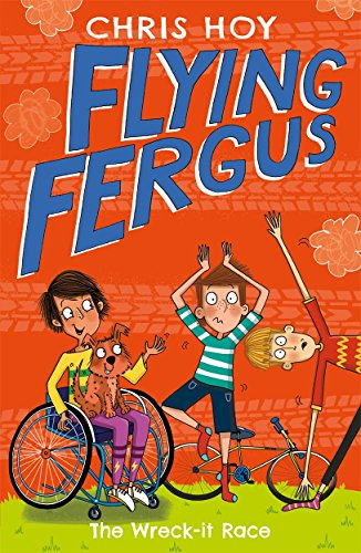 Flying Fergus 7: The Wreck-It Race: by Olympic champion Sir Chris Hoy, written with award-winning ...