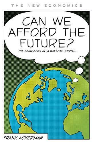 Can We Afford the Future?: The Economics of a Warming World (The New Economics): Ackerman, Frank