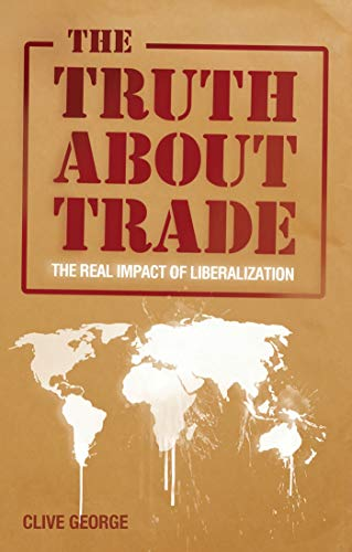 9781848132986: The Truth about Trade: The Real Impact of Liberalization