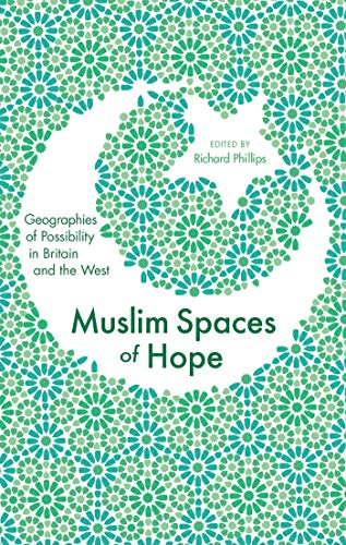 Muslim Spaces of Hope: Geographies of Possibility in Britain and the West: Phillips, Richard
