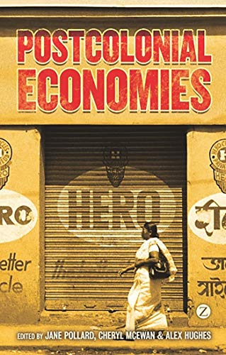 Postcolonial Economies: Editor-Jane Pollard; Editor-Cheryl
