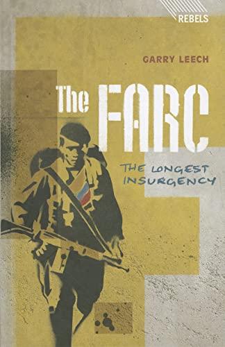 9781848134911: The FARC: The Longest Insurgency (Rebels)