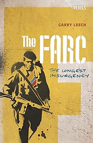 9781848134928: The FARC: The Longest Insurgency (Rebels)