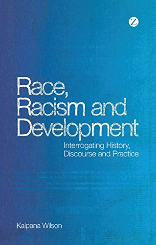 9781848135116: Race, Racism and Development: Interrogating History, Discourse and Practice