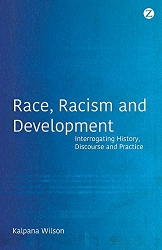 9781848135123: Race, Racism and Development: Interrogating History, Discourse and Practice