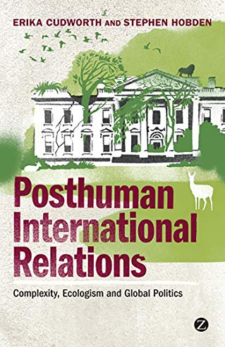 Posthuman International Relations: Complexity, Ecologism and Global Politics (Paperback): Erika ...
