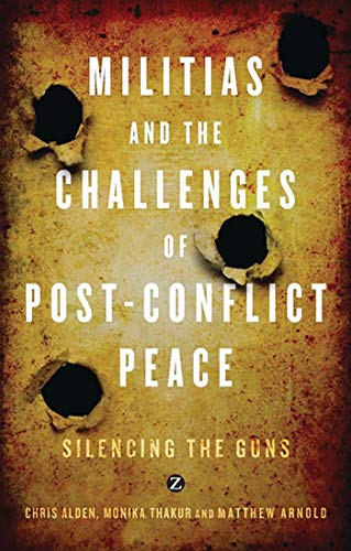 9781848135260: Militias and the Challenges of Post-Conflict Peace: Silencing the Guns