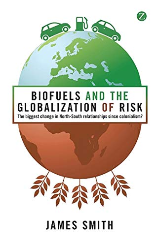 9781848135727: Biofuels and the Globalisation of Risk: The Biggest Change in North-South Relationships since Colonialism?