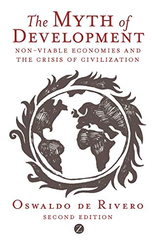 9781848135840: The Myth of Development: Non-Viable Economies and the Crisis of Civilization (Global Issues)