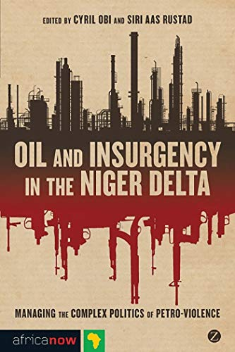 Oil And Insurgency In The Niger Delta: Managing The Complex Politics Of Petroviolence
