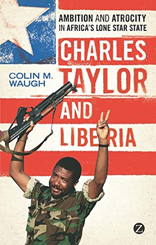 9781848138483: Charles Taylor and Liberia: Ambition and Atrocity in Africa's Lone Star State