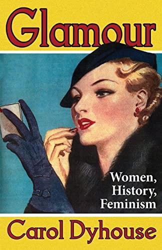 9781848138612: Glamour: Women, History, Feminism