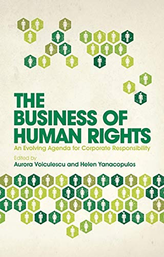 The Business of Human Rights: An Evolving Agenda for Corporate Responsibility: Aurora Voiculescu ...