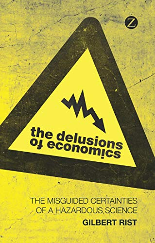 9781848139237: The Delusions of Economics: The Misguided Certainties of a Hazardous Science