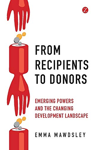 9781848139473: From Recipients to Donors: Emerging powers and the changing development landscape