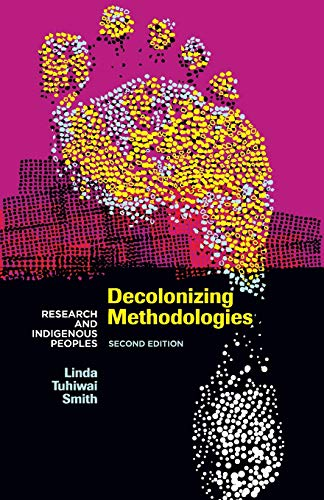 Decolonizing Methodologies: Research and Indigenous Peoples (Paperback): Linda Tuhiwai Smith