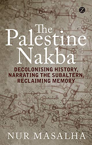9781848139701: The Palestine Nakba: Decolonising History, Narrating the Subaltern, Reclaiming Memory