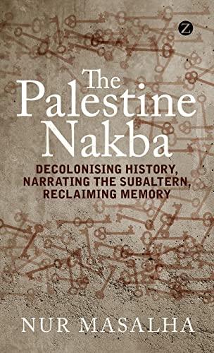 9781848139718: The Palestine Nakba: Decolonising History, Narrating the Subaltern, Reclaiming Memory