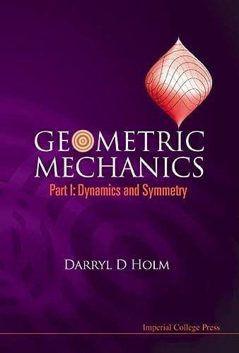9781848161955: GEOMETRIC MECHANICS: Dynamics and Symmetry (Pt. I)