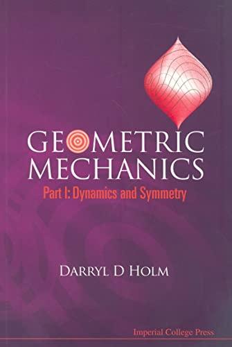 9781848161962: GEOMETRIC MECHANICS: Dynamics and Symmetry (Pt. I)