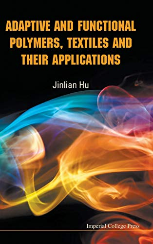 Adaptive and Functional Polymers, Textiles and Their Applications: Jinlian Hu