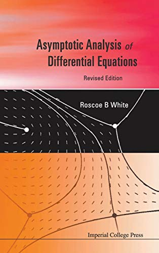 Asymptotic Analysis of Differential Equations: White, Roscoe B.