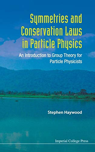 9781848166592: Symmetries and Conservation Laws in Part: An Introduction to Group Theory for Particle Physicists