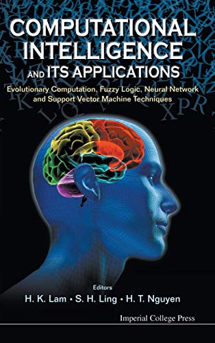 9781848166912: Computational Intelligence and Its Applications: Evolutionary Computation, Fuzzy Logic, Neural Network and Support Vector Machine Techniques