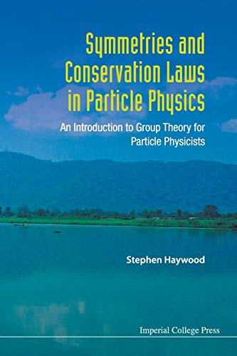 9781848167032: Symmetries and Conservation Laws in Particle Physics - An Introduction to Group Theory for Particle Physicists
