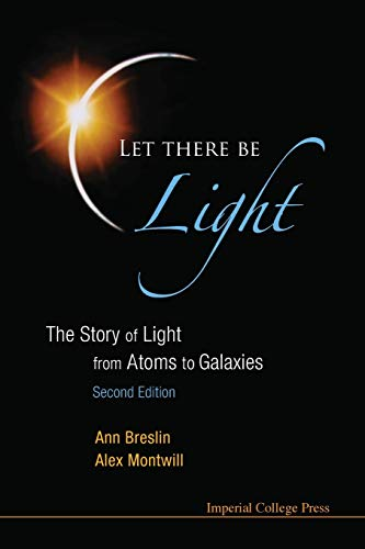 9781848167599: Let There Be Light: The Story of Light from Atoms to Galaxies (2nd Edition)