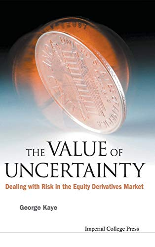 The Value of Uncertainty: Dealing with Risk in the Equity Derivatives Market: Kaye, George