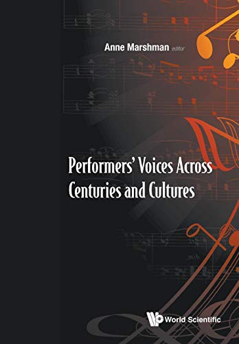 Performers Voices Across Centuries and Cultures: Selected Proceedings of the 2009 Performer s Voice...