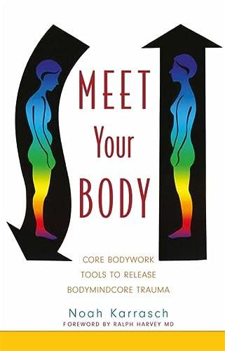 9781848190160: Meet Your Body: CORE Bodywork Tools to Release Bodymindcore Trauma