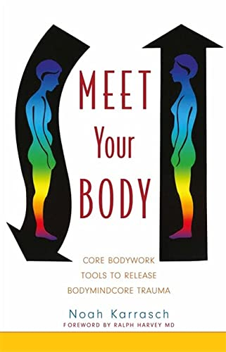 9781848190160: Meet Your Body: CORE Bodywork and Rolfing Tools to Release Bodymindcore Trauma