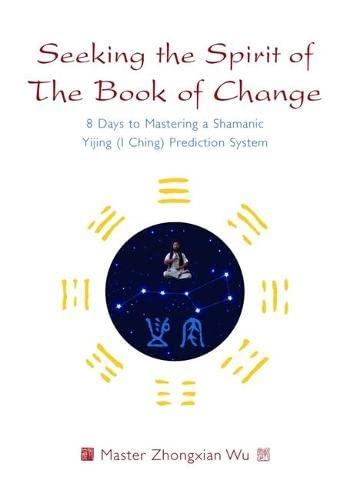 9781848190207: Seeking the Spirit of The Book of Change: 8 Days to Mastering a Shamanic Yijing (I Ching) Prediction System