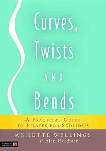 9781848190252: Curves, Twists and Bends: A Practical Guide to Pilates for Scoliosis