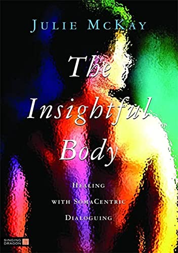 9781848190306: The Insightful Body: Healing with SomaCentric Dialoguing