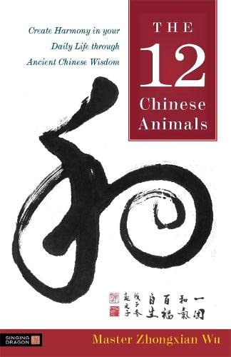 9781848190313: The 12 Chinese Animals: Create Harmony in your Daily Life through Ancient Chinese Wisdom