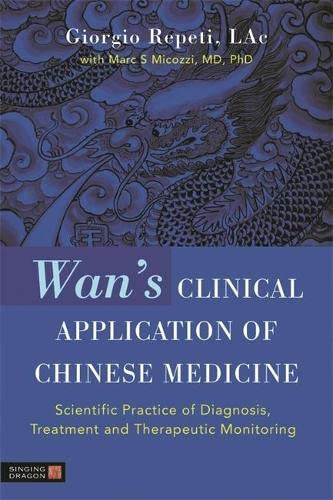 9781848190474: Wan's Clinical Application of Chinese Medicine: Scientific Practice of Diagnosis, Treatment and Therapeutic Monitoring
