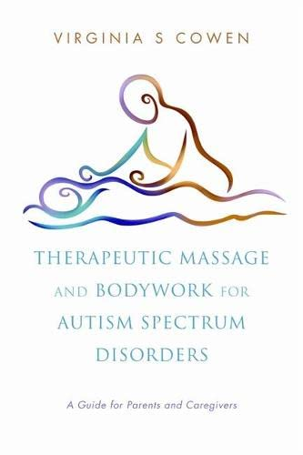 9781848190498: Therapeutic Massage and Bodywork for Autism Spectrum Disorders: A Guide for Parents and Caregives