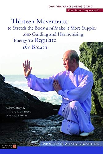 9781848190719: Thirteen Movements to Stretch the Body and Make it More Supple, and Guiding and Harmonising Energy to Regulate the Breath: Dao Yin Yang Sheng Gong Foundation Sequences 2 (Dao Yin Yang Shen Gong)