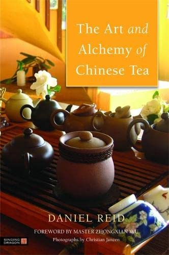 The Art and Alchemy of Chinese Tea: Reid, Daniel